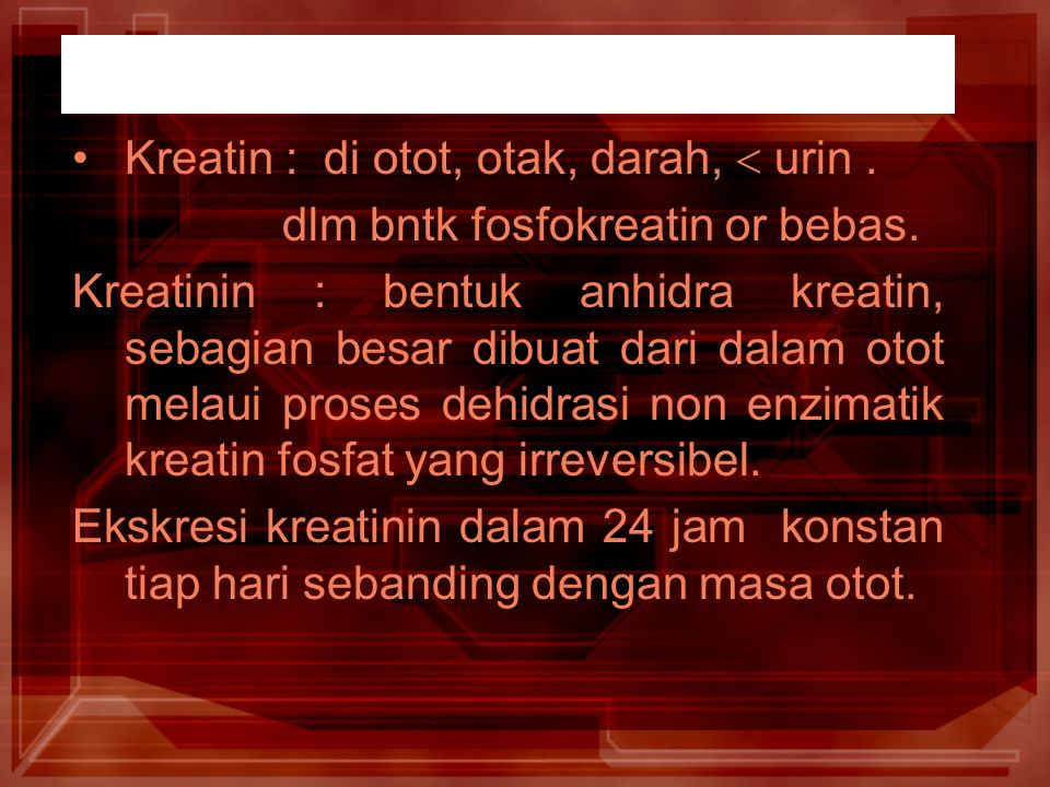 Kreatin : di otot, otak, darah,  urin .