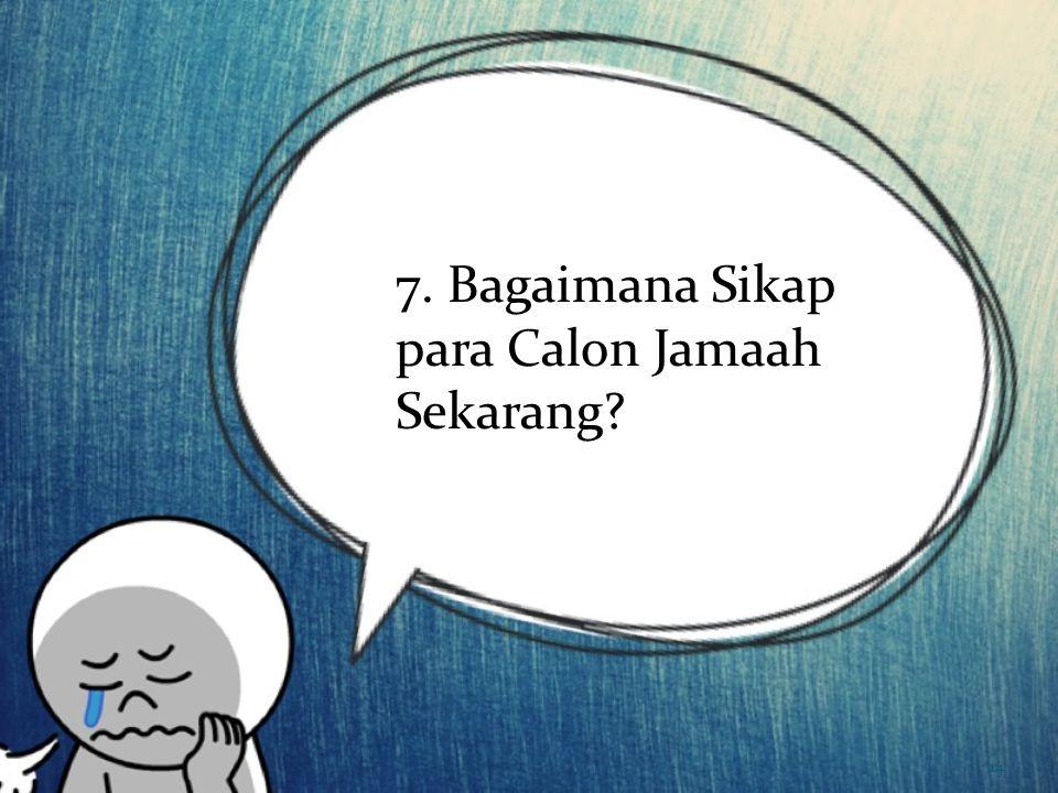 7. Bagaimana Sikap para Calon Jamaah Sekarang