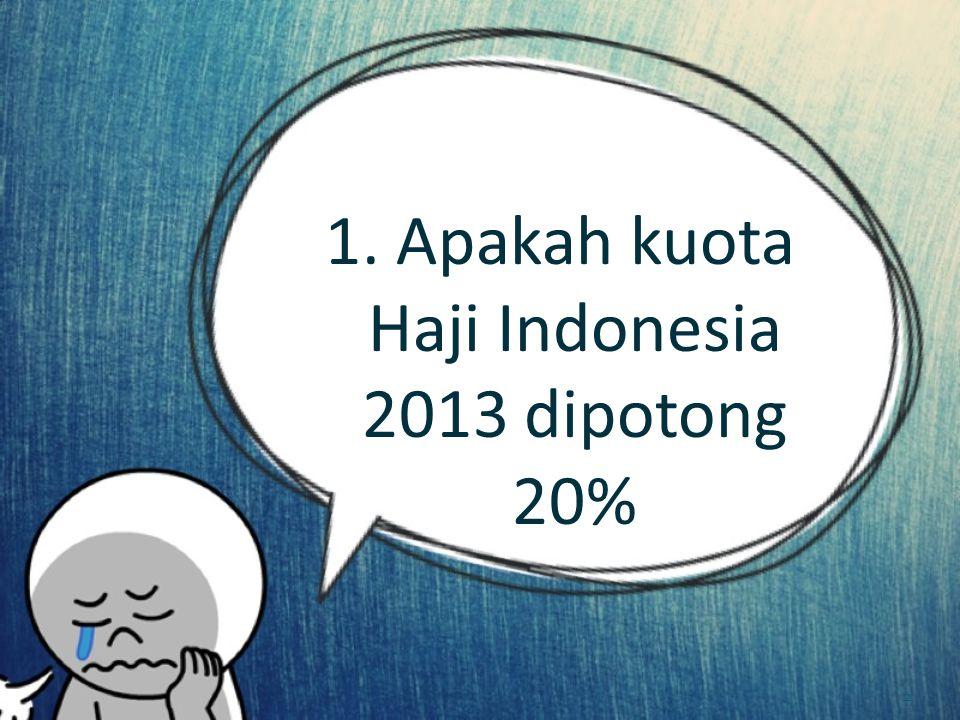 1. Apakah kuota Haji Indonesia 2013 dipotong 20%