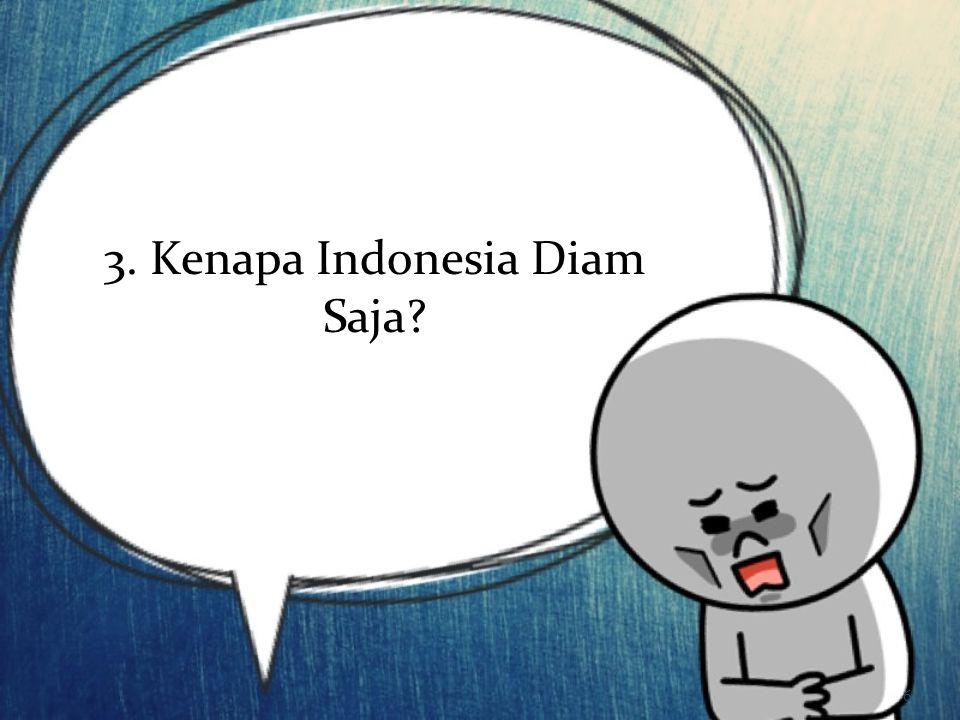 3. Kenapa Indonesia Diam Saja