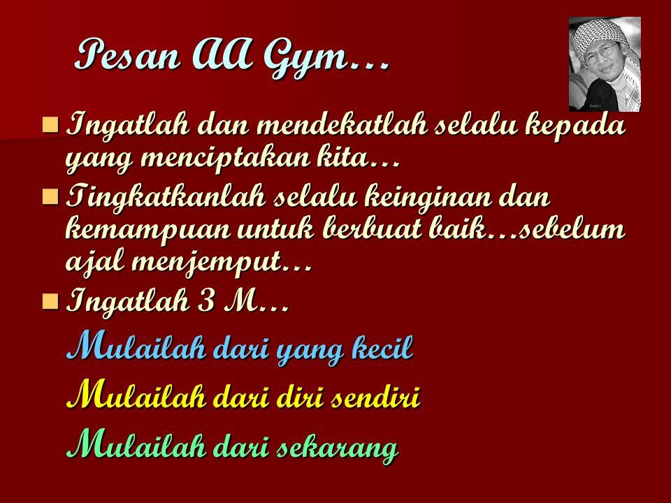 Pesan AA Gym… Ingatlah dan mendekatlah selalu kepada yang menciptakan kita…