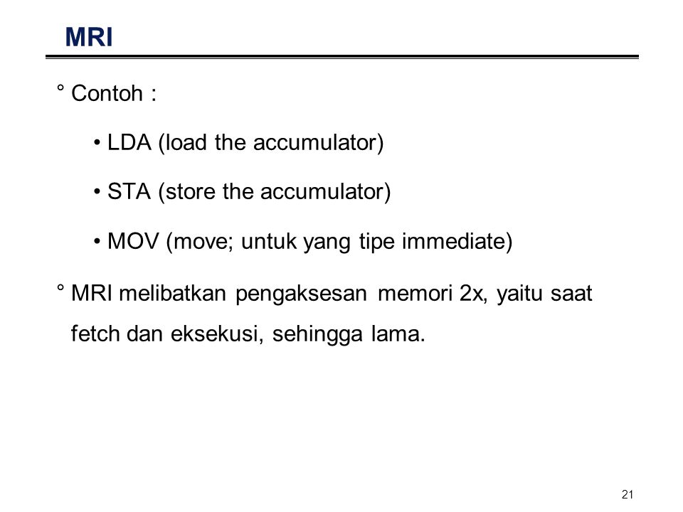 MRI Contoh : LDA (load the accumulator) STA (store the accumulator)