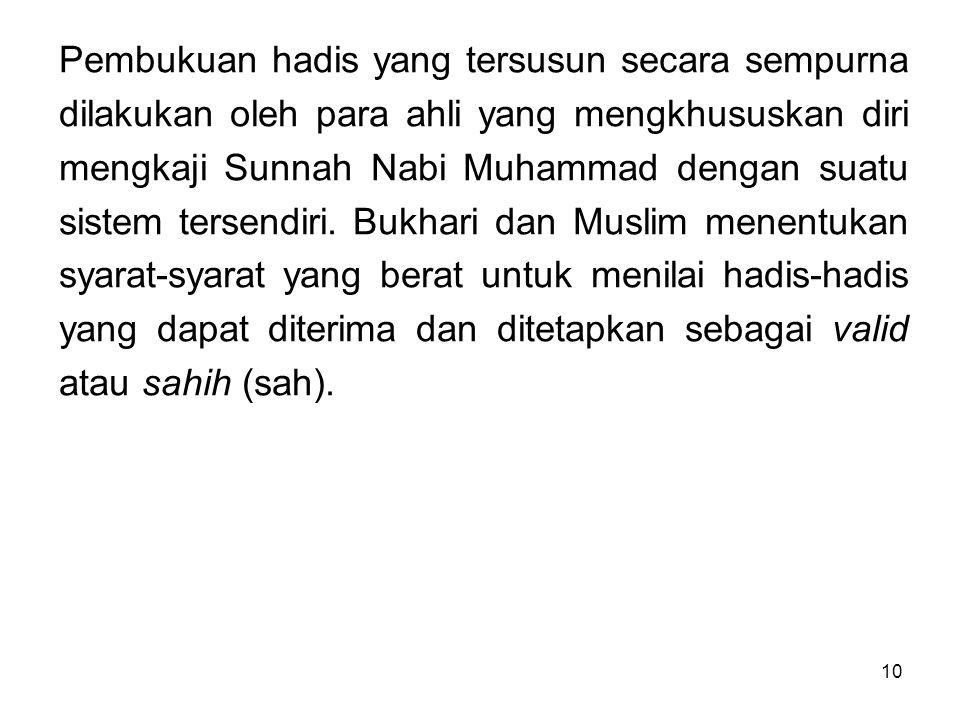 Pembukuan hadis yang tersusun secara sempurna dilakukan oleh para ahli yang mengkhususkan diri mengkaji Sunnah Nabi Muhammad dengan suatu sistem tersendiri.