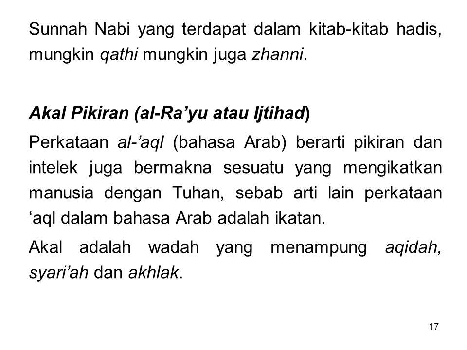 Sunnah Nabi yang terdapat dalam kitab-kitab hadis, mungkin qathi mungkin juga zhanni.