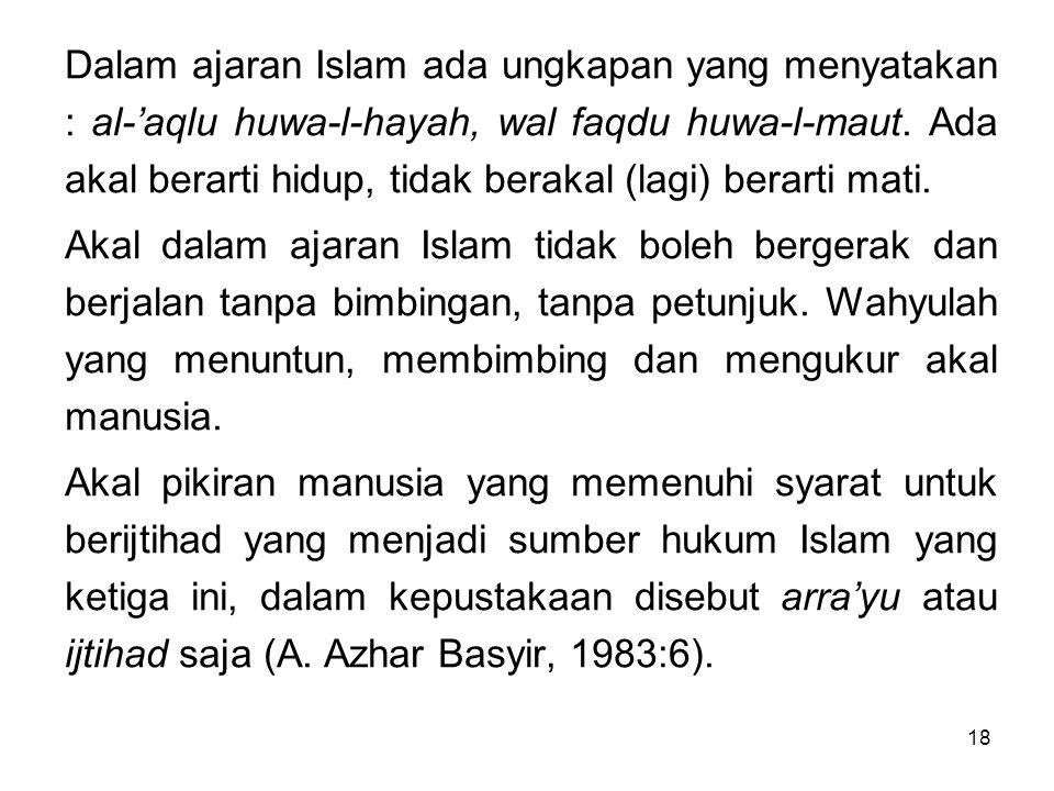 Dalam ajaran Islam ada ungkapan yang menyatakan : al-'aqlu huwa-l-hayah, wal faqdu huwa-l-maut. Ada akal berarti hidup, tidak berakal (lagi) berarti mati.
