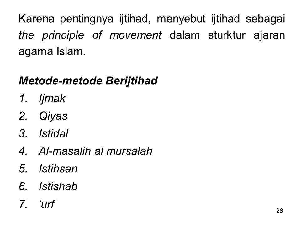 Karena pentingnya ijtihad, menyebut ijtihad sebagai the principle of movement dalam sturktur ajaran agama Islam.