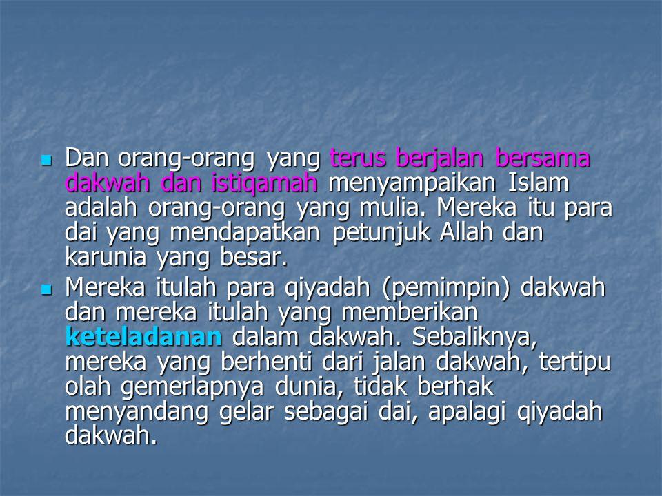 Dan orang-orang yang terus berjalan bersama dakwah dan istiqamah menyampaikan Islam adalah orang-orang yang mulia. Mereka itu para dai yang mendapatkan petunjuk Allah dan karunia yang besar.