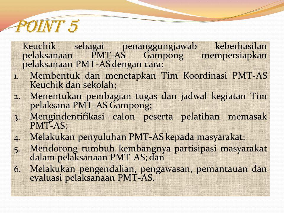 Point 5 Keuchik sebagai penanggungjawab keberhasilan pelaksanaan PMT-AS Gampong mempersiapkan pelaksanaan PMT-AS dengan cara: