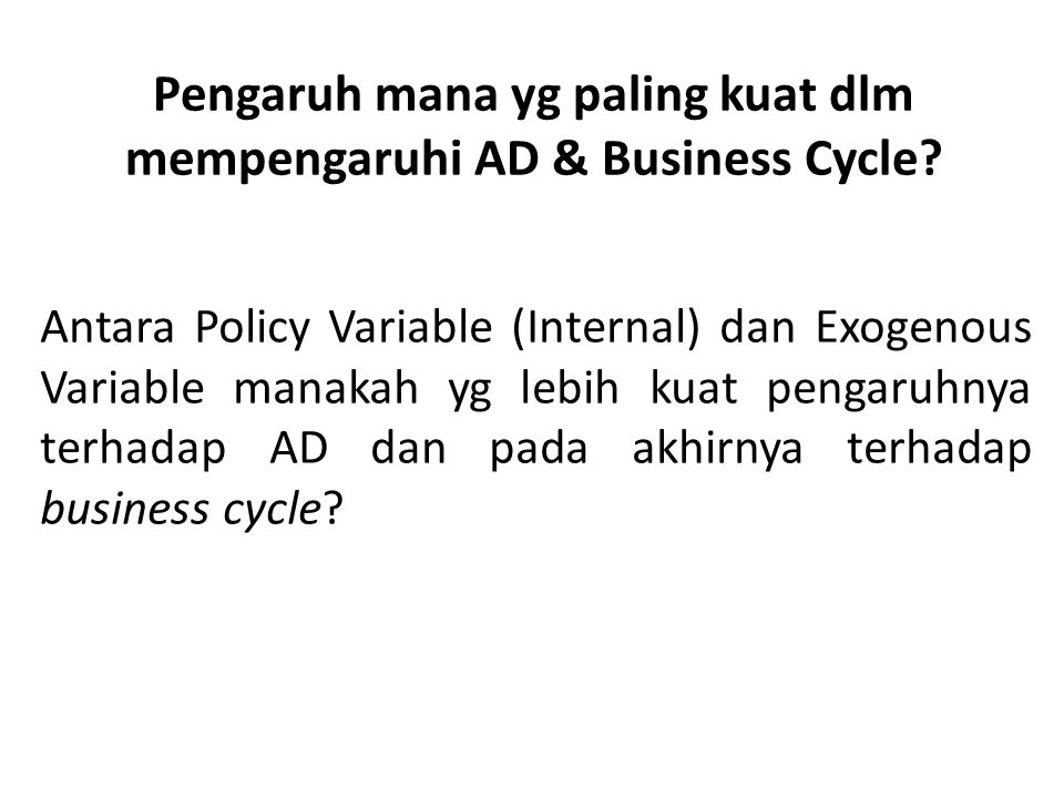 Pengaruh mana yg paling kuat dlm mempengaruhi AD & Business Cycle