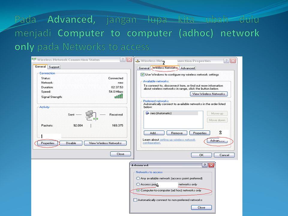 Pada Advanced, jangan lupa kita ubah dulu menjadi Computer to computer (adhoc) network only pada Networks to access