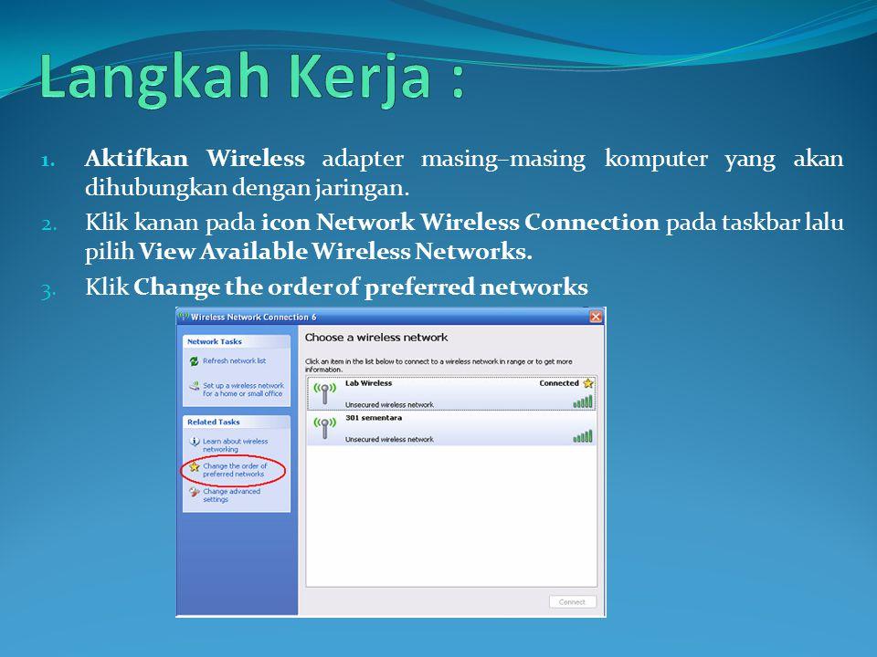 Langkah Kerja : Aktifkan Wireless adapter masing–masing komputer yang akan dihubungkan dengan jaringan.