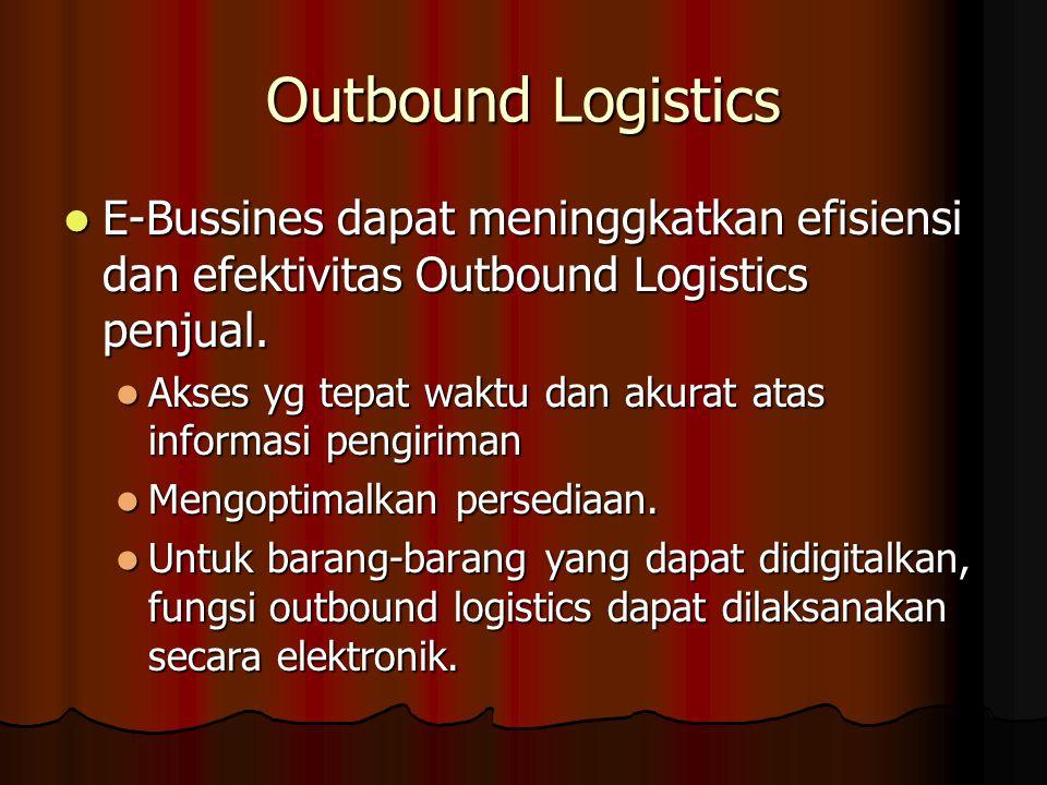 Outbound Logistics E-Bussines dapat meninggkatkan efisiensi dan efektivitas Outbound Logistics penjual.