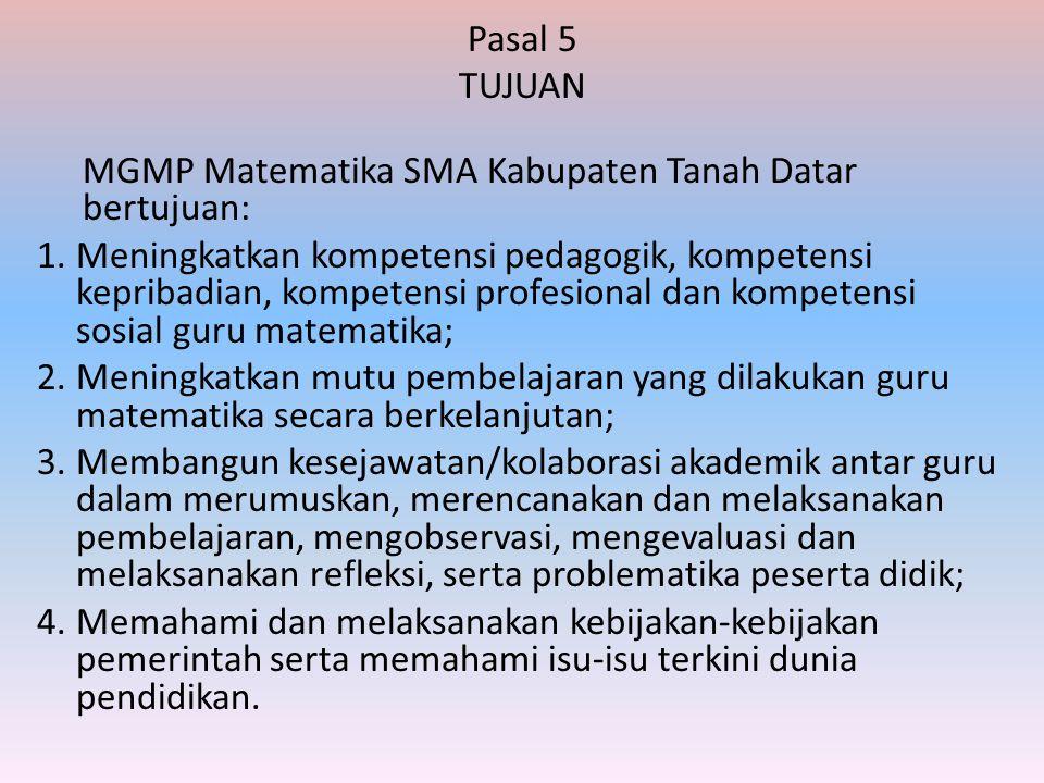 Pasal 5 TUJUAN. MGMP Matematika SMA Kabupaten Tanah Datar bertujuan: