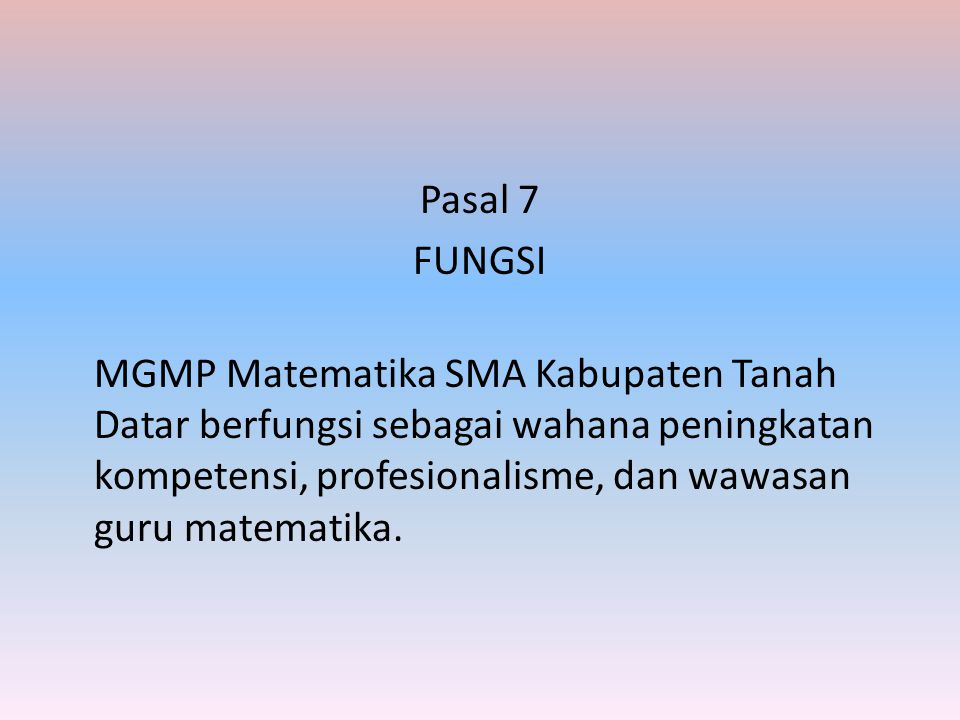 Pasal 7 FUNGSI MGMP Matematika SMA Kabupaten Tanah Datar berfungsi sebagai wahana peningkatan kompetensi, profesionalisme, dan wawasan guru matematika.