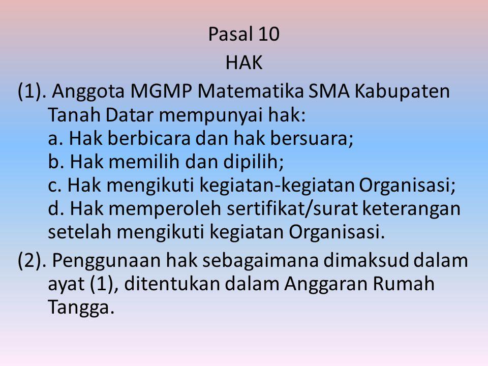 Pasal 10 HAK (1). Anggota MGMP Matematika SMA Kabupaten Tanah Datar mempunyai hak: a.