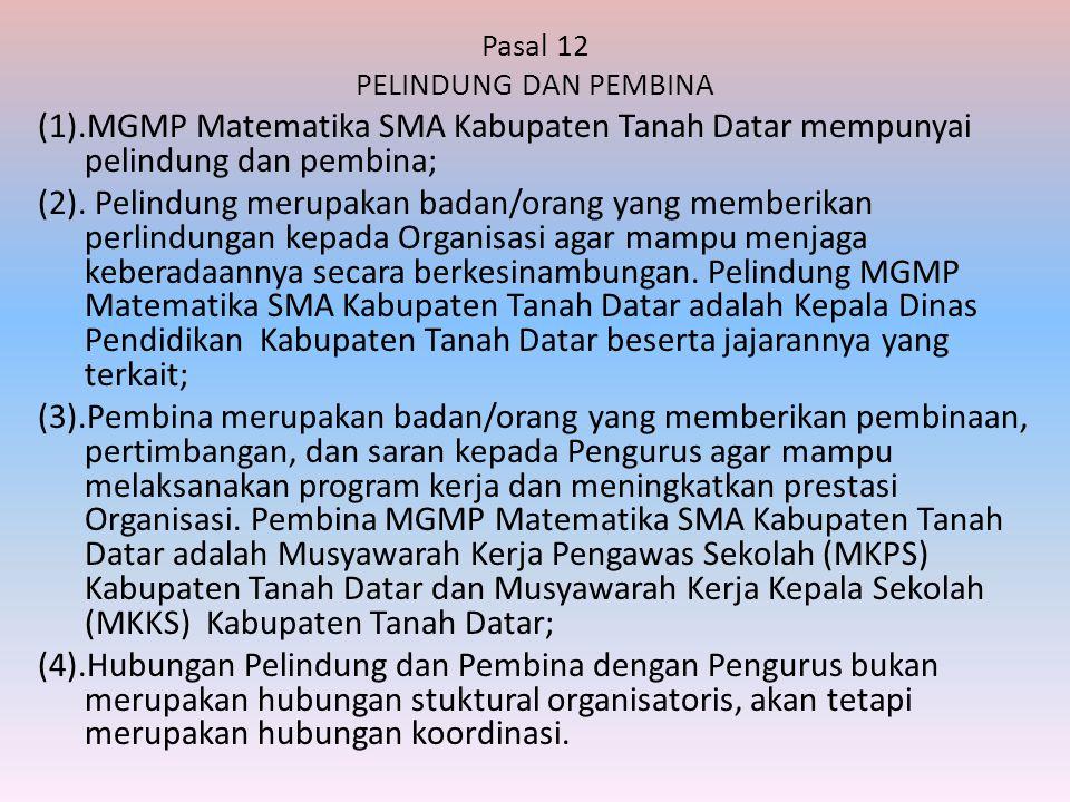 Pasal 12 PELINDUNG DAN PEMBINA. (1).MGMP Matematika SMA Kabupaten Tanah Datar mempunyai pelindung dan pembina;