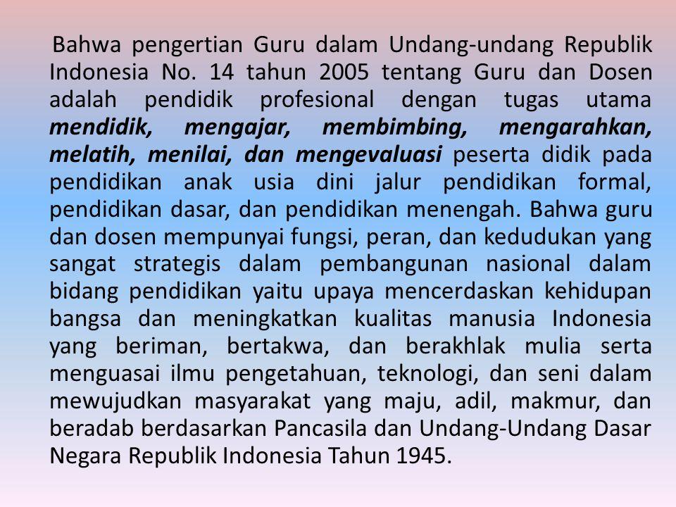 Bahwa pengertian Guru dalam Undang-undang Republik Indonesia No