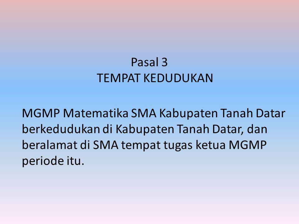Pasal 3 TEMPAT KEDUDUKAN MGMP Matematika SMA Kabupaten Tanah Datar berkedudukan di Kabupaten Tanah Datar, dan beralamat di SMA tempat tugas ketua MGMP periode itu.