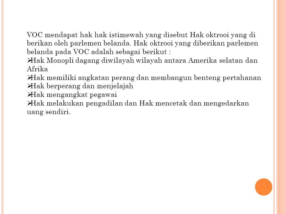 VOC mendapat hak hak istimewah yang disebut Hak oktrooi yang di berikan oleh parlemen belanda. Hak oktrooi yang diberikan parlemen belanda pada VOC adalah sebagai berikut :