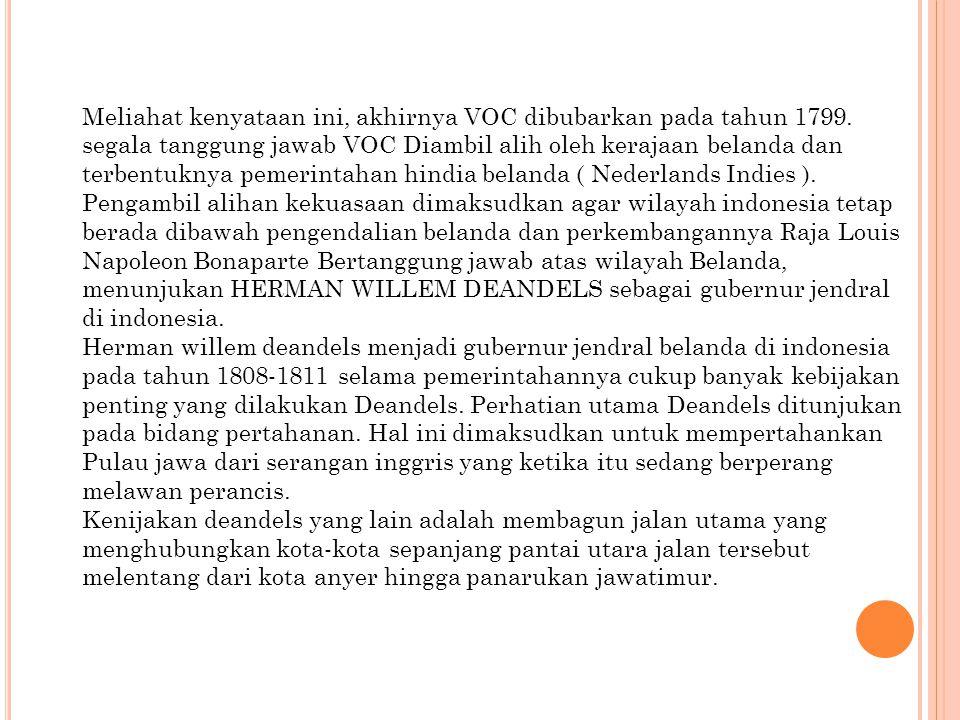 Meliahat kenyataan ini, akhirnya VOC dibubarkan pada tahun 1799