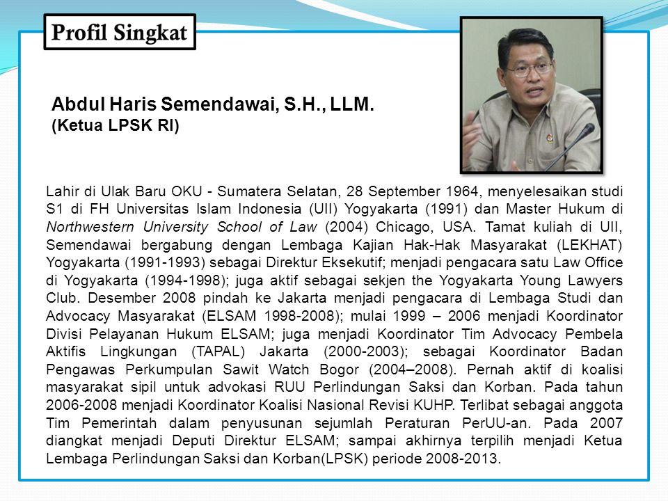 Abdul Haris Semendawai, S.H., LLM. (Ketua LPSK RI)