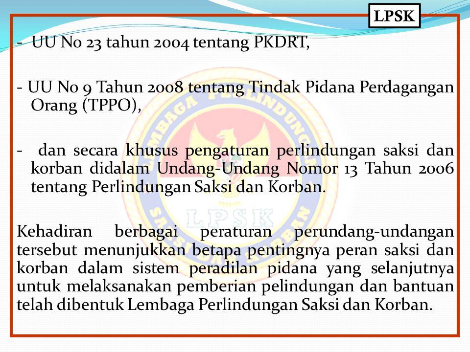 - UU No 23 tahun 2004 tentang PKDRT, - UU No 9 Tahun 2008 tentang Tindak Pidana Perdagangan Orang (TPPO), - dan secara khusus pengaturan perlindungan saksi dan korban didalam Undang-Undang Nomor 13 Tahun 2006 tentang Perlindungan Saksi dan Korban.