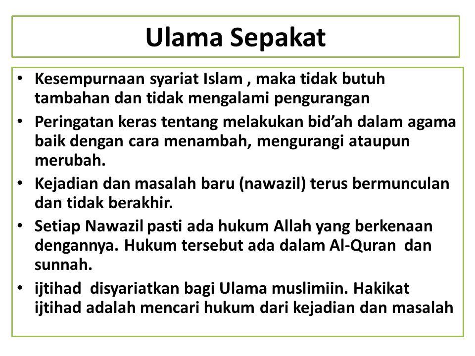 Ulama Sepakat Kesempurnaan syariat Islam , maka tidak butuh tambahan dan tidak mengalami pengurangan.