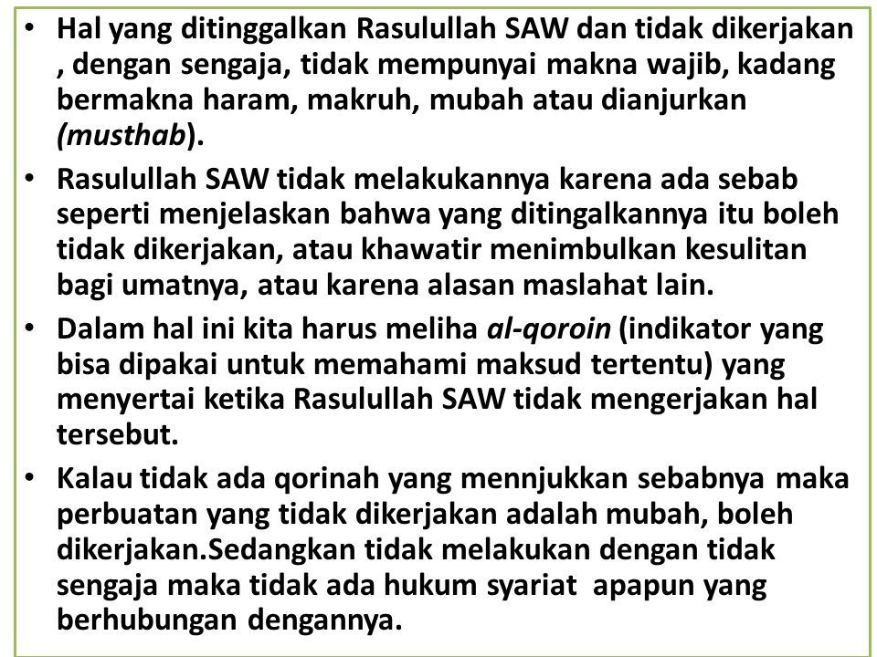 Hal yang ditinggalkan Rasulullah SAW dan tidak dikerjakan , dengan sengaja, tidak mempunyai makna wajib, kadang bermakna haram, makruh, mubah atau dianjurkan (musthab).