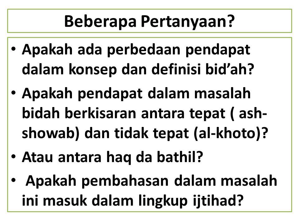 Beberapa Pertanyaan Apakah ada perbedaan pendapat dalam konsep dan definisi bid'ah