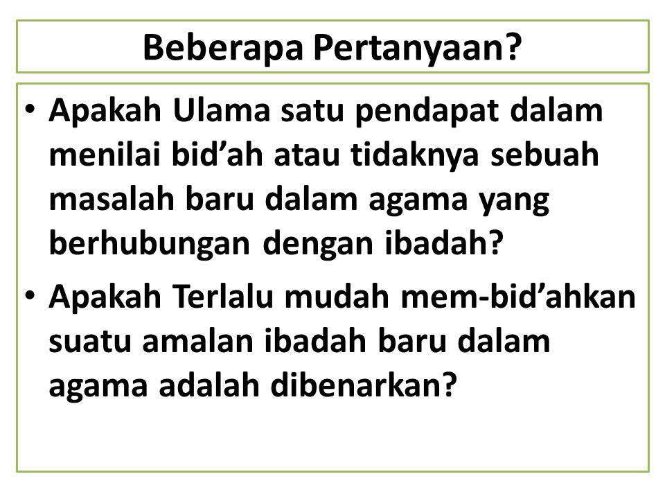 Beberapa Pertanyaan Apakah Ulama satu pendapat dalam menilai bid'ah atau tidaknya sebuah masalah baru dalam agama yang berhubungan dengan ibadah