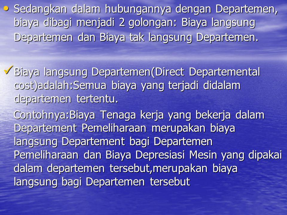 Sedangkan dalam hubungannya dengan Departemen, biaya dibagi menjadi 2 golongan: Biaya langsung Departemen dan Biaya tak langsung Departemen.