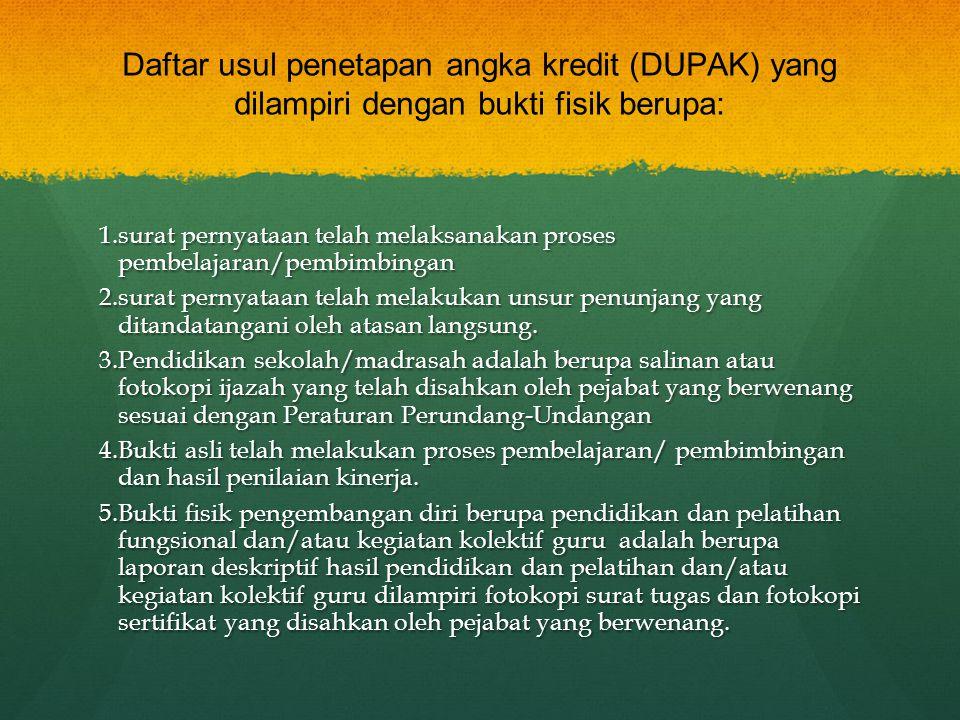 Daftar usul penetapan angka kredit (DUPAK) yang dilampiri dengan bukti fisik berupa:
