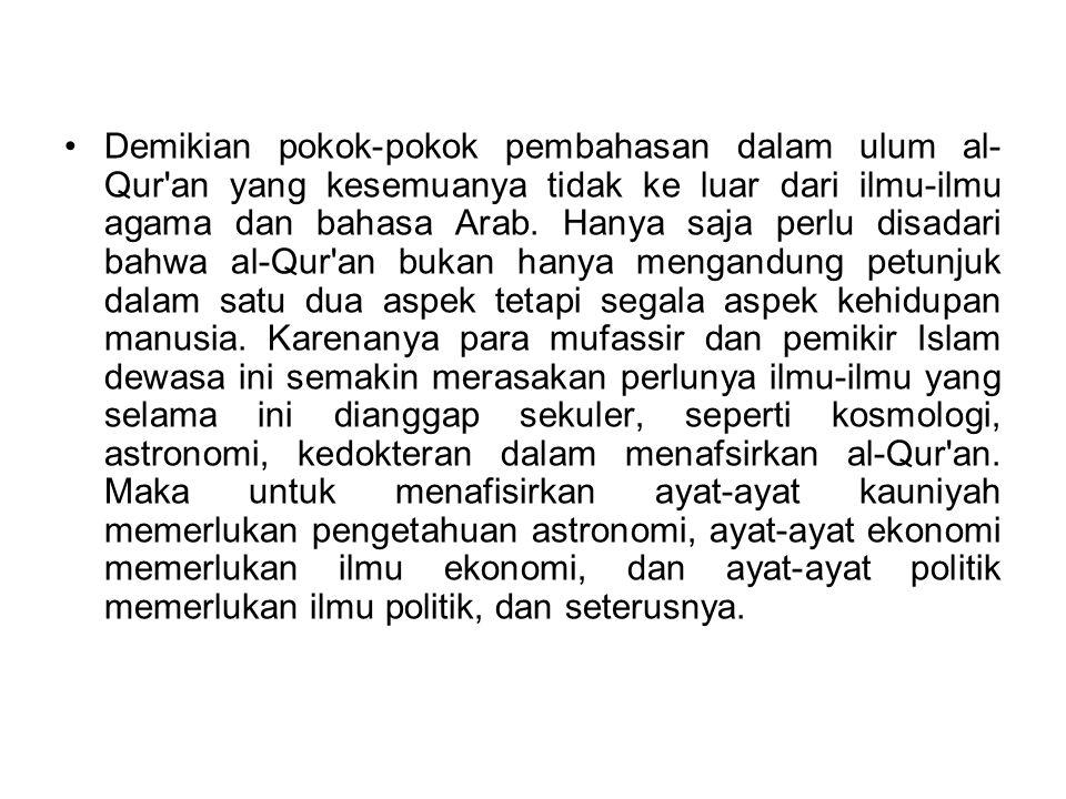 Demikian pokok-pokok pembahasan dalam ulum al-Qur an yang kesemuanya tidak ke luar dari ilmu-ilmu agama dan bahasa Arab.