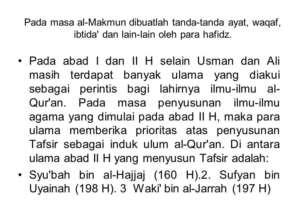 Pada masa al-Makmun dibuatlah tanda-tanda ayat, waqaf, ibtida dan lain-lain oleh para hafidz.