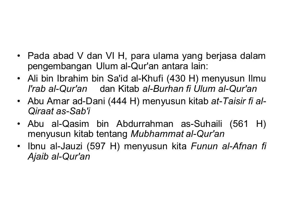 Pada abad V dan VI H, para ulama yang berjasa dalam pengembangan Ulum al-Qur an antara lain: