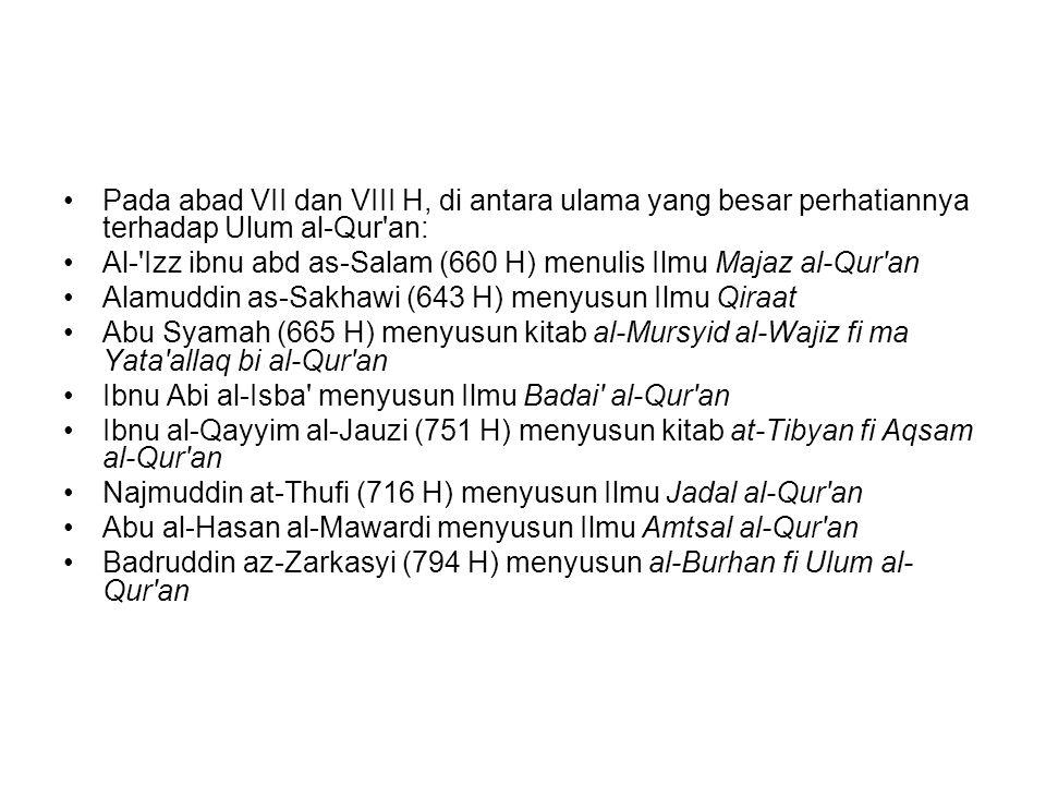 Pada abad VII dan VIII H, di antara ulama yang besar perhatiannya terhadap Ulum al-Qur an: