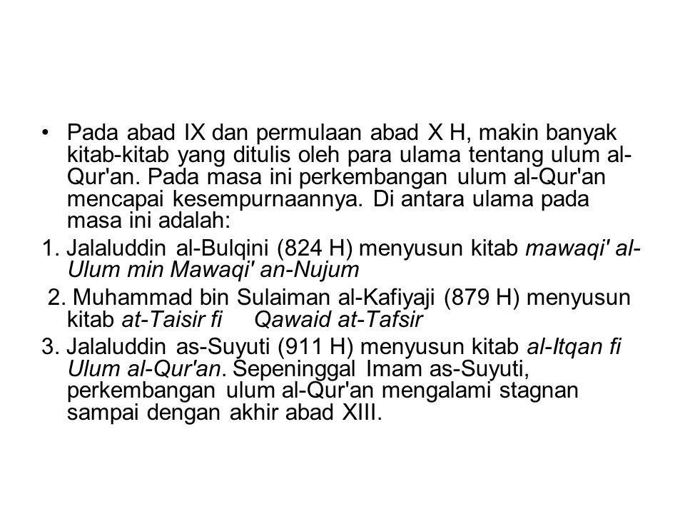 Pada abad IX dan permulaan abad X H, makin banyak kitab-kitab yang ditulis oleh para ulama tentang ulum al-Qur an. Pada masa ini perkembangan ulum al-Qur an mencapai kesempurnaannya. Di antara ulama pada masa ini adalah:
