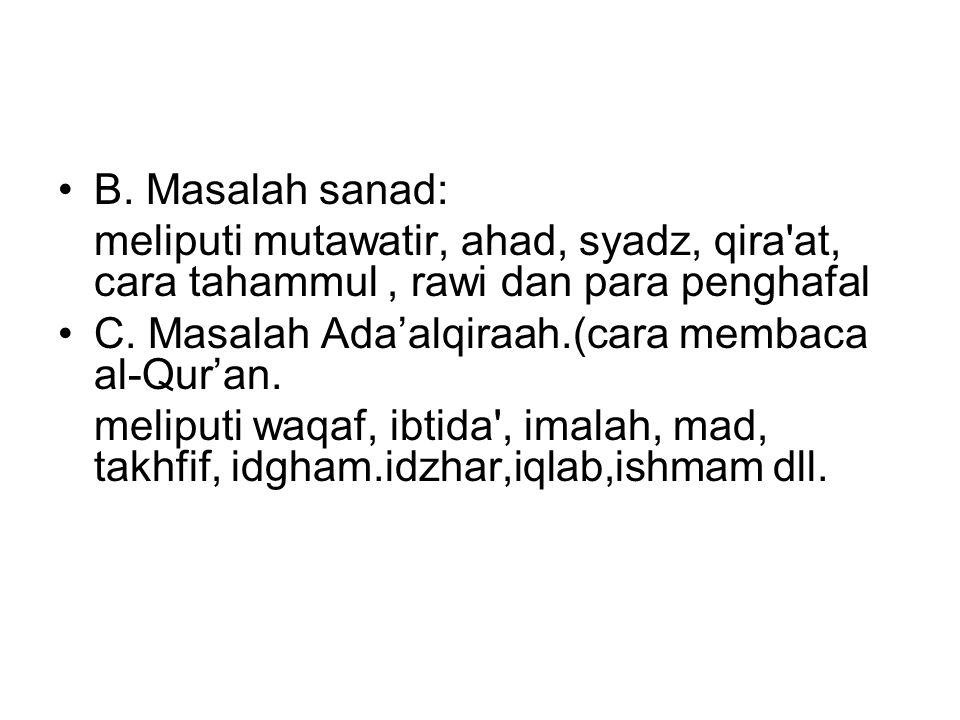 B. Masalah sanad: meliputi mutawatir, ahad, syadz, qira at, cara tahammul , rawi dan para penghafal.