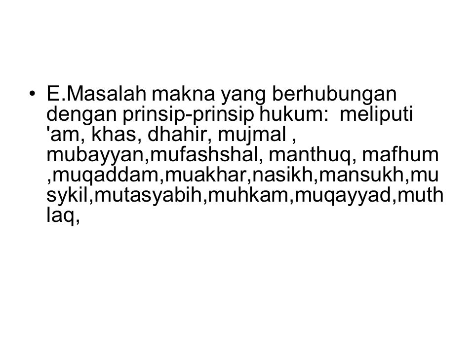 E.Masalah makna yang berhubungan dengan prinsip-prinsip hukum: meliputi am, khas, dhahir, mujmal , mubayyan,mufashshal, manthuq, mafhum ,muqaddam,muakhar,nasikh,mansukh,musykil,mutasyabih,muhkam,muqayyad,muthlaq,