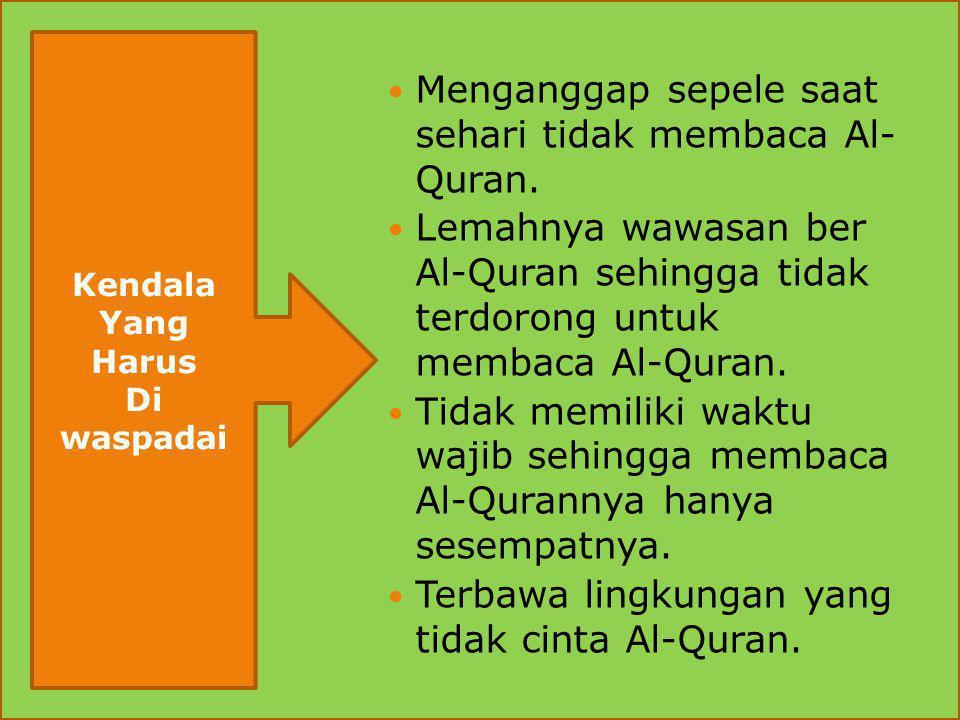 Menganggap sepele saat sehari tidak membaca Al- Quran.