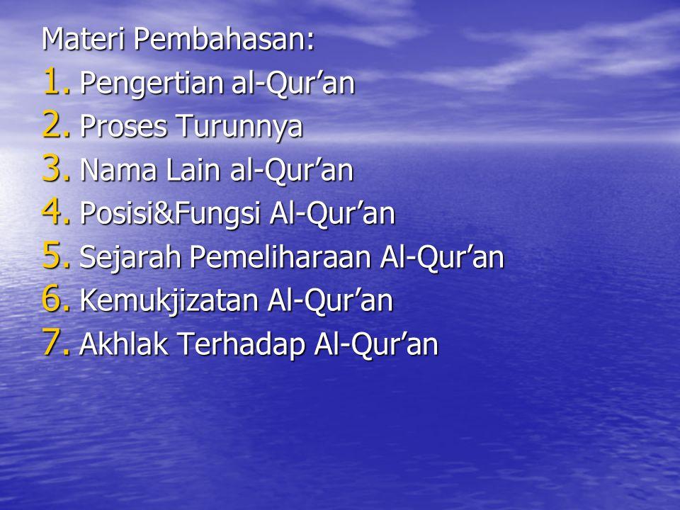 Materi Pembahasan: Pengertian al-Qur'an. Proses Turunnya. Nama Lain al-Qur'an. Posisi&Fungsi Al-Qur'an.