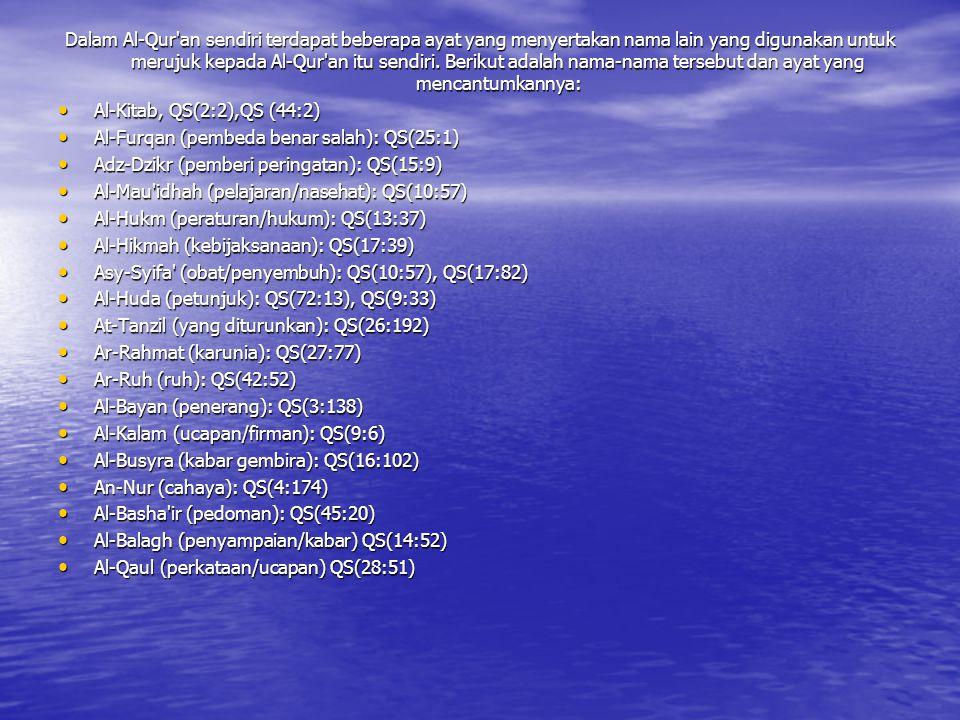 Dalam Al-Qur an sendiri terdapat beberapa ayat yang menyertakan nama lain yang digunakan untuk merujuk kepada Al-Qur an itu sendiri. Berikut adalah nama-nama tersebut dan ayat yang mencantumkannya:
