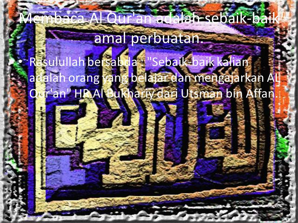 Membaca Al Qur an adalah sebaik-baik amal perbuatan.