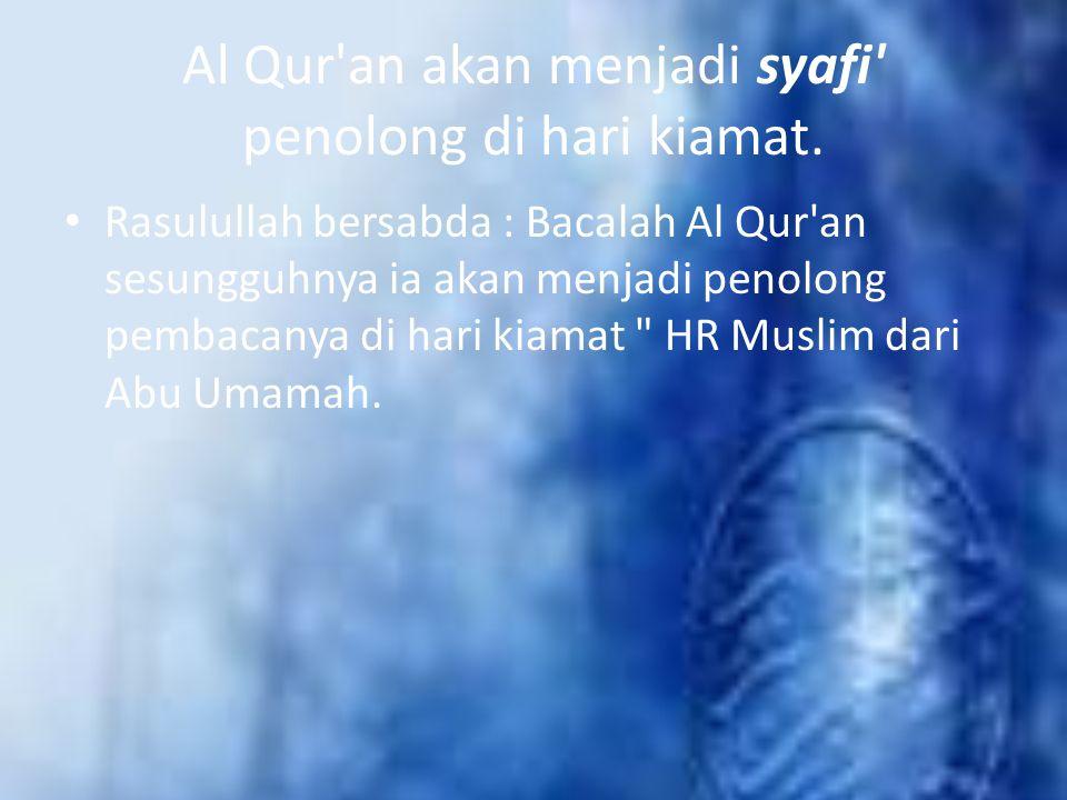 Al Qur an akan menjadi syafi penolong di hari kiamat.