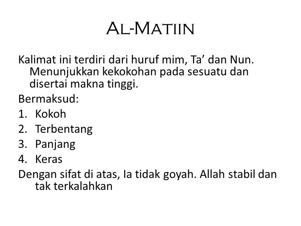 Al-Matiin Kalimat ini terdiri dari huruf mim, Ta' dan Nun. Menunjukkan kekokohan pada sesuatu dan disertai makna tinggi.