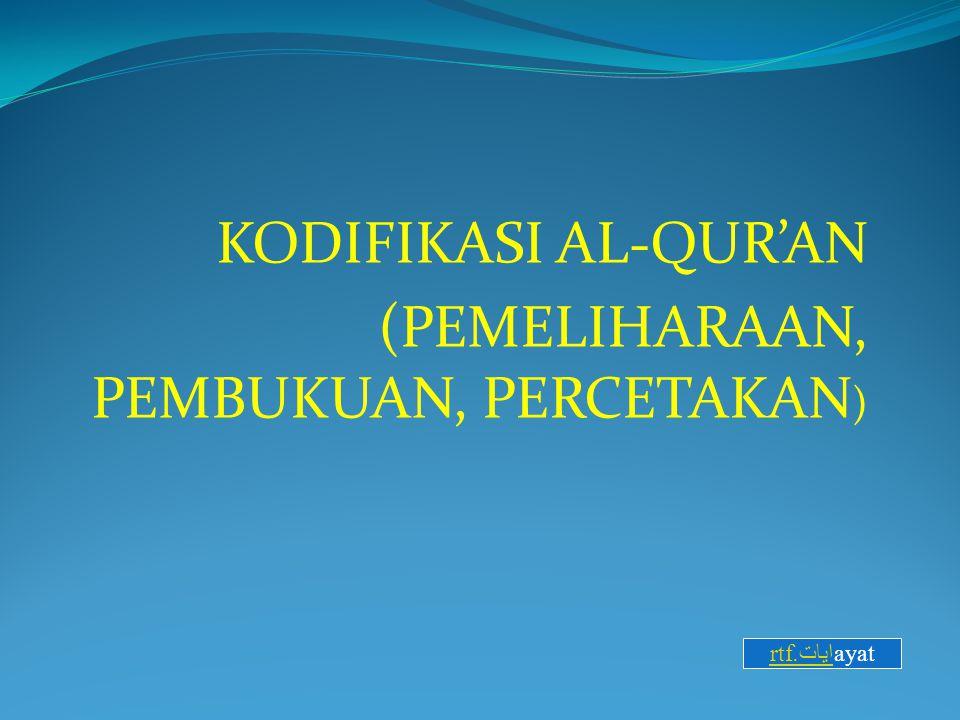 KODIFIKASI AL-QUR'AN (PEMELIHARAAN, PEMBUKUAN, PERCETAKAN)