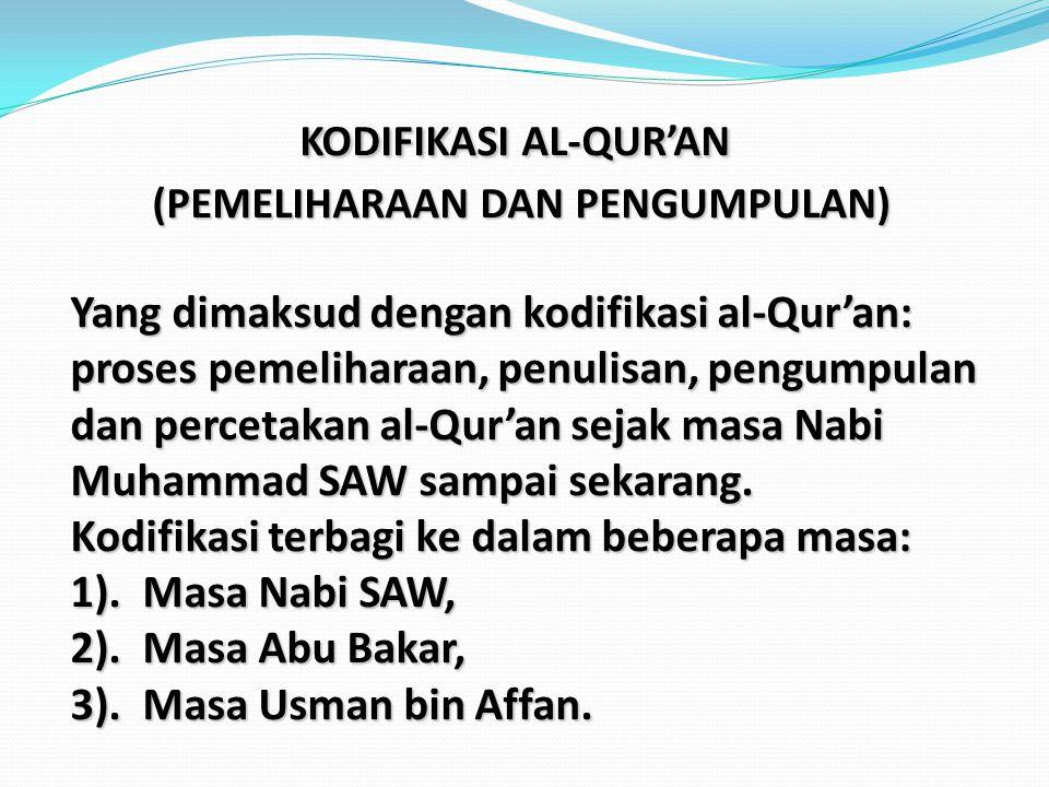 KODIFIKASI AL-QUR'AN (PEMELIHARAAN DAN PENGUMPULAN) Yang dimaksud dengan kodifikasi al-Qur'an: proses pemeliharaan, penulisan, pengumpulan dan percetakan al-Qur'an sejak masa Nabi Muhammad SAW sampai sekarang.