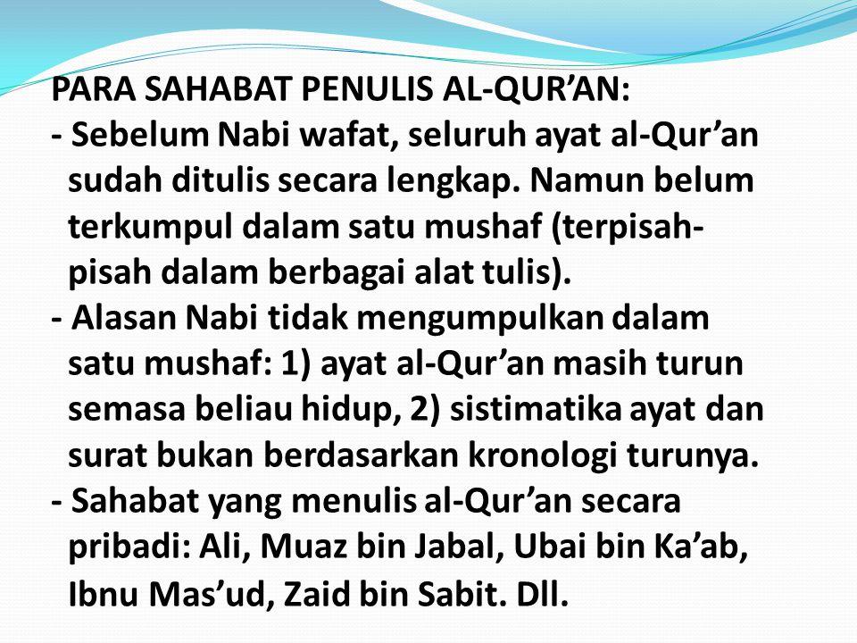 PARA SAHABAT PENULIS AL-QUR'AN: - Sebelum Nabi wafat, seluruh ayat al-Qur'an sudah ditulis secara lengkap.