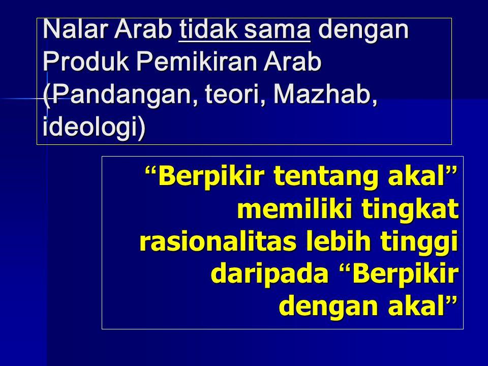 Nalar Arab tidak sama dengan Produk Pemikiran Arab (Pandangan, teori, Mazhab, ideologi)