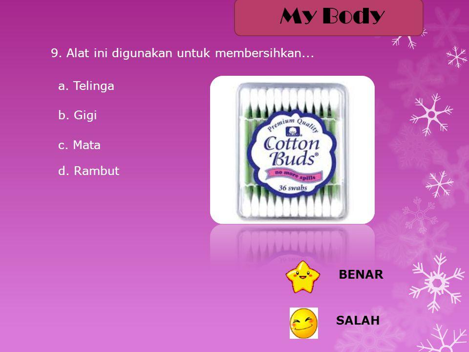My Body 9. Alat ini digunakan untuk membersihkan... a. Telinga b. Gigi